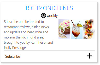 To sign up to receive Richmond Dines, visit Richmond.com/Subscribe-Email.