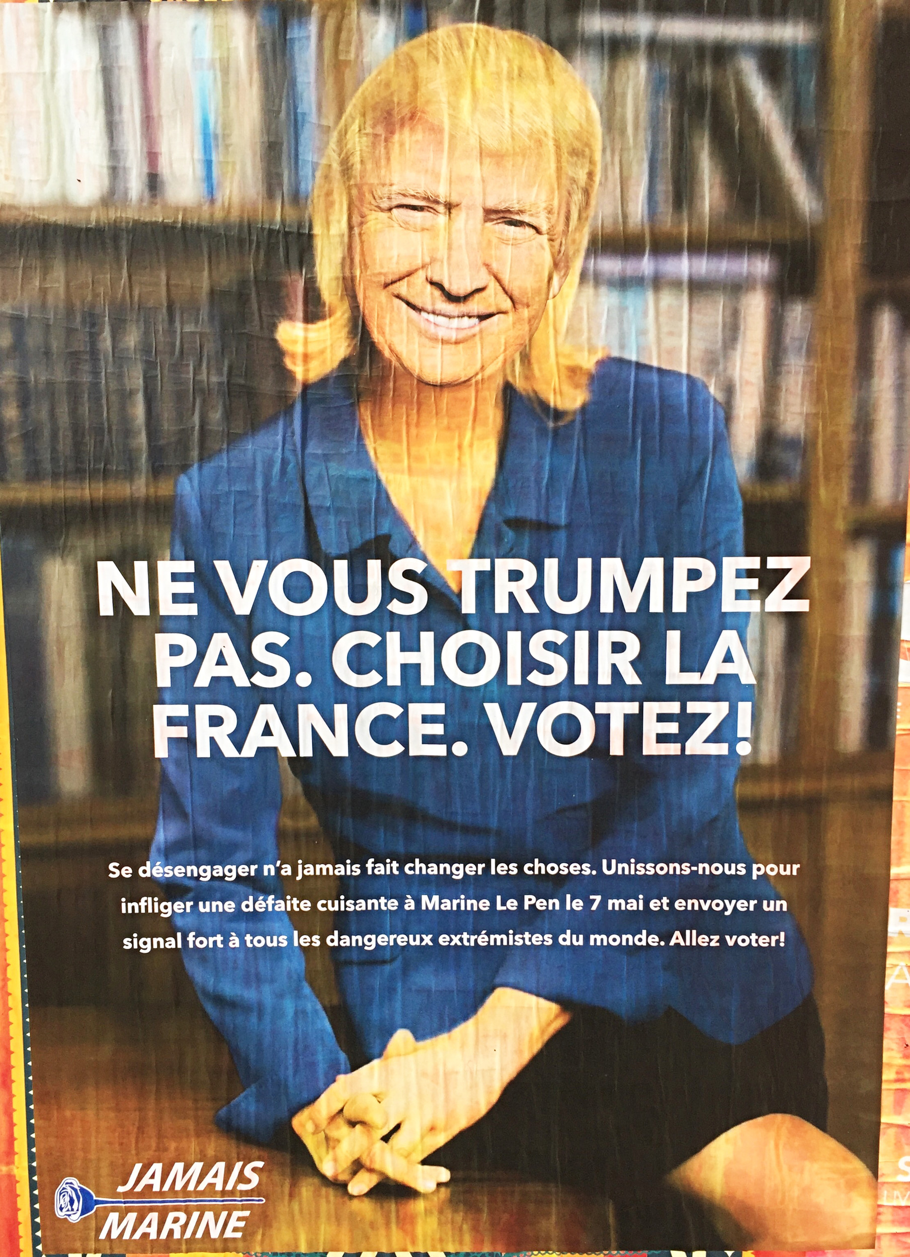 "A campaign poster from the recent French election depicting candidate Marine Le Pen as a photoshopped image of a hybrid Donald Trump, urging people not to ""get Trumped"" and to vote."